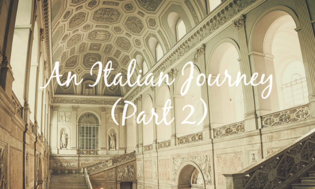 An Italian Journey [Part 2]