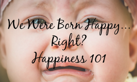 Born Happy? Guide to Happiness 101 [Video with Simple Happy Tips]