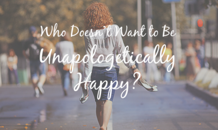Who Doesn't Want to be Unapologetically Happy?
