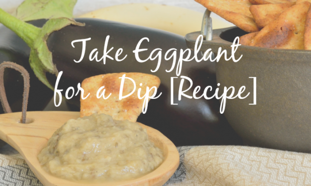 Take Eggplant for a Dip [Recipe for a Smoky Dip or Spread]