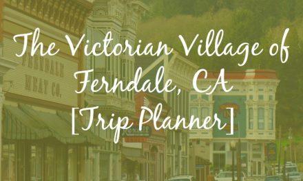 The Victorian Village of Ferndale, CA [Trip Planner]