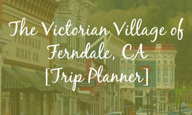 The Victorian Village of Ferndale, CA [Trip Planner]