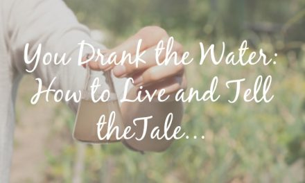 You Drank the Water…How to Live to Tell About it