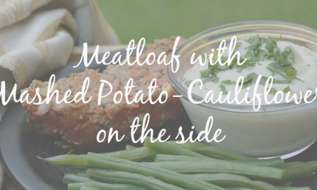 Meatloaf with Cauliflower Mashed Potatoes [Mix up the sides!]
