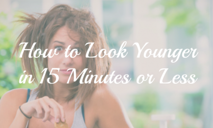 How can I Look Younger in 15 Minutes or Less?