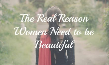 Do You Know The REAL Reason Women Need to Be Beautiful?