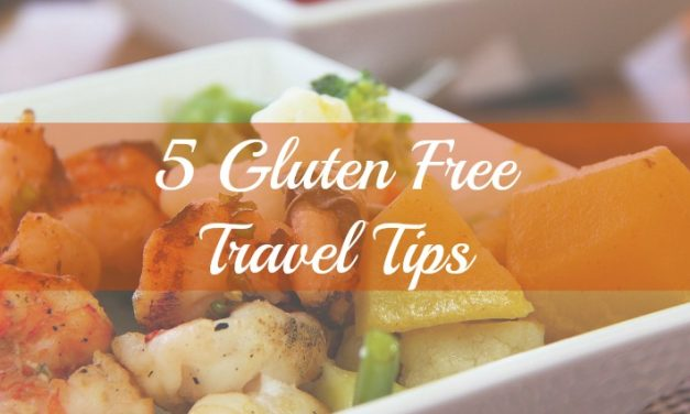 5 Gluten Free Travel Tips