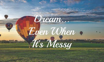 Dream Big Even When It's Messy