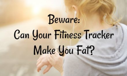 Beware: Can Your Fitness Tracker Make You Fat?