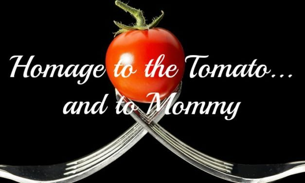 Homage to the Tomato…and to you Mommy!