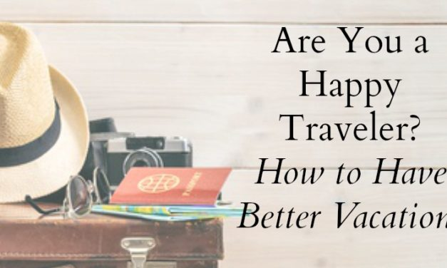 Are You a Happy Traveler? [How to Have Better Vacations]