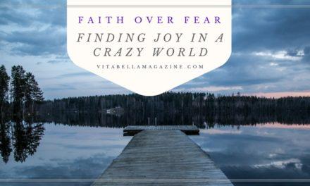 Faith Over Fear [Finding Joy in a Crazy World]