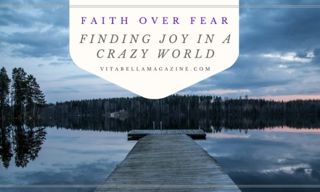 Faith Over Fear [Finding Joy in a Crazy World]