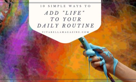 10 Simple Ways to Add 'Life' to your Daily Routine