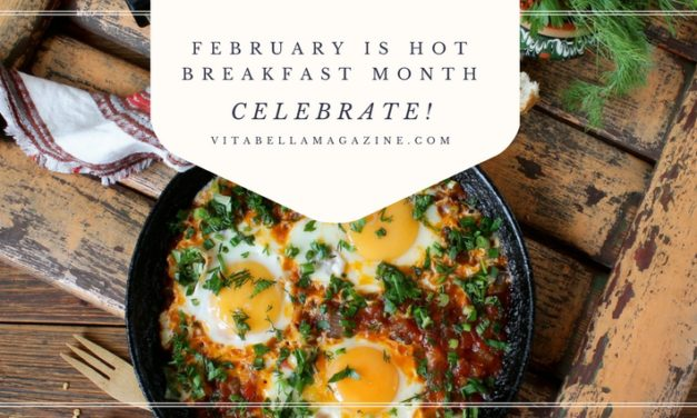 February is Hot Breakfast Month: Why Do You Love Your Favorites?